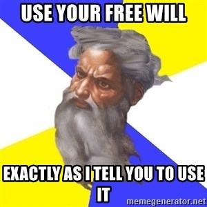 Advice God - Use your free will exactly as i tell you to use it