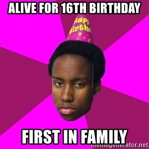 Happy Birthday Black Kid - alive for 16th birthday first in family