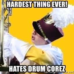 Baffled Band Guy - Hardest thing ever! hates drum corez