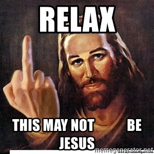Jesus Ambassador To The Atheists - Relax this may not            be jesus