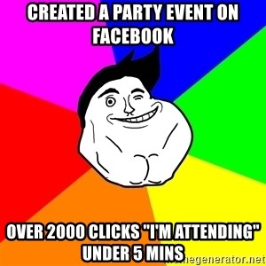"""Never Alone Guy - created a party event on facebook over 2000 clicks """"i'm attending"""" under 5 mins"""