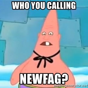Pinhead Patrick - who you calling newfag?