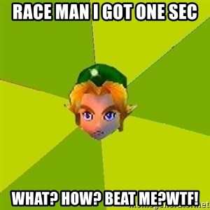 Quest Advice Link - race man i got one sec what? how? beat me?wtf!
