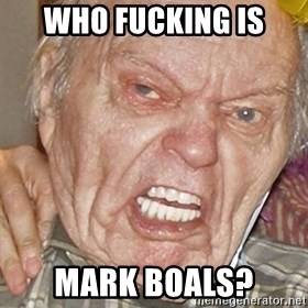 Grumpy Grandpa - WHO FUCKING IS MARK BOALs?