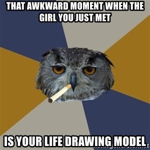 Art Student Owl - that awkward moment when the girl you just met is your life drawing model