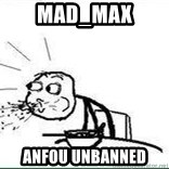 Cereal Guy Spit - MAD_MAX Anfou unbanned