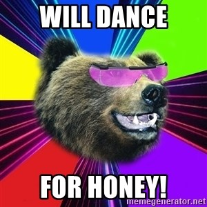 Party Bear - Will dance for honey!
