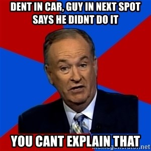 Bill O'Reilly Proves God - DENT in Car, guy in next spot says he didnt do it YOU cant explain that