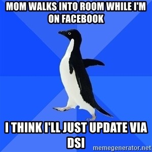Socially Awkward Penguin - mom walks into room while i'm on facebook i think i'll just update via dsi