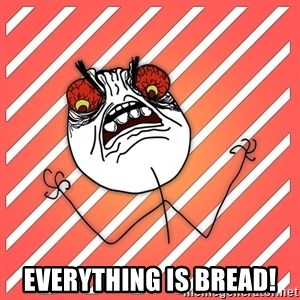 iHate - EVERYTHING IS BREAD!