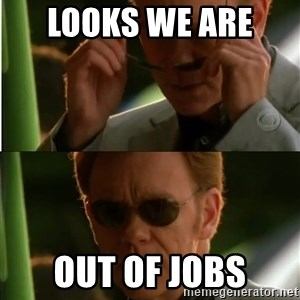 Csi - Looks we are  out of jobs