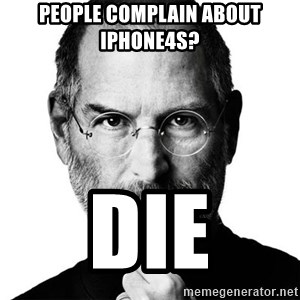 Scumbag Steve Jobs - PEOPLE COMPLAIN ABOUT IPHONE4S? dIE