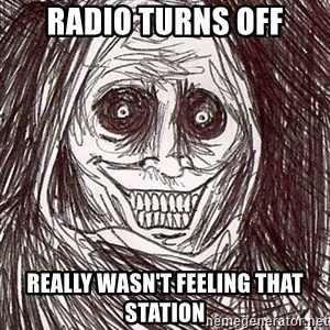 Horrifying Houseguest - radio turns off Really wasn't feeling that station