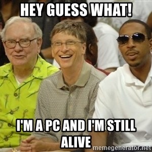 Bill Gates - HEY GUESS WHAT! I'm a PC and I'm still alive