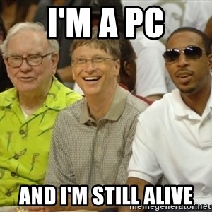 Bill Gates - I'm a PC and I'm still alive