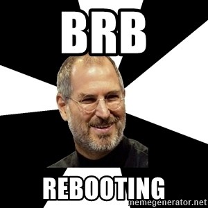 Steve Jobs Says - brb Rebooting