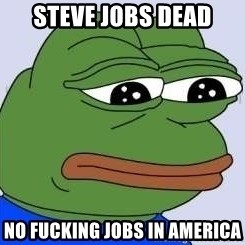 Sad Frog Color - Steve Jobs dead No fucking jobs in america