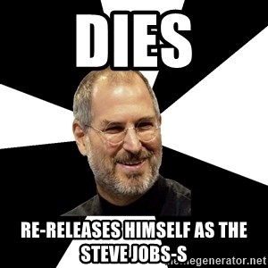 Steve Jobs Says - Dies Re-releases himself as the steve jobs-s