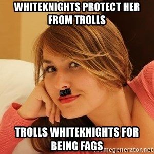 Adobe Hitler - whiteknights protect her from trolls trolls whiteknights for being fags