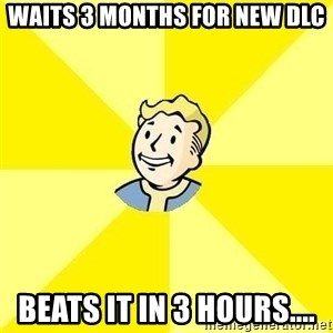 Fallout 3 - Waits 3 months for new dlc beats it in 3 hours....