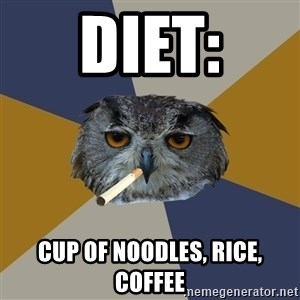 Art Student Owl - diet: cup of noodles, rice, coffee