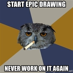 Art Student Owl - start epic drawing never work on it again