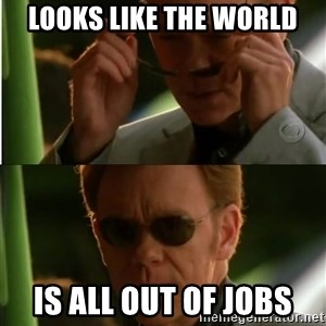 Csi - Looks like the world is all out of jobs