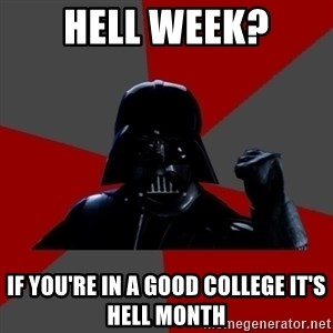 Success Vader - HELL WEEK? IF YOU'RE IN A GOOD COLLEGE IT'S HELL MONTH
