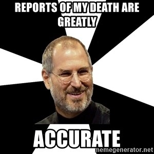 Steve Jobs Says - reports of my death are greatly accurate