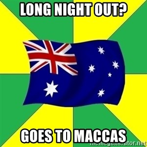 Typical Aussie - Long night out? Goes to maccas