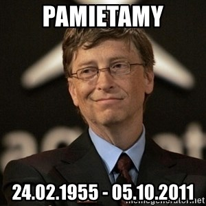 Bill Gates - PAMIETAMY 24.02.1955 - 05.10.2011