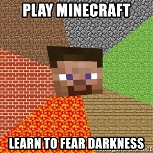 Minecraft Guy - play Minecraft learn to fear darkness