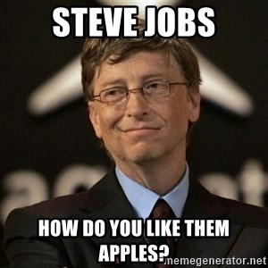 Bill Gates - Steve jobs How DO you like them apples?