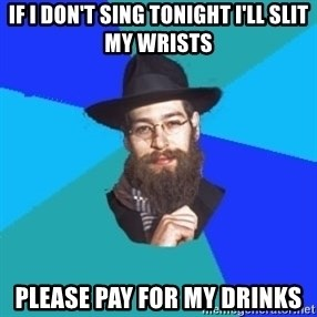 Barry The Jew - if i don't sing tonight i'll slit my wrists please pay for my drinks