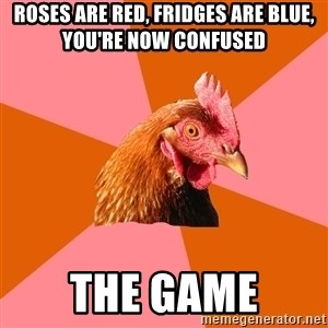 Anti Joke Chicken - rOses are red, fridges are blue, you're now confused the game