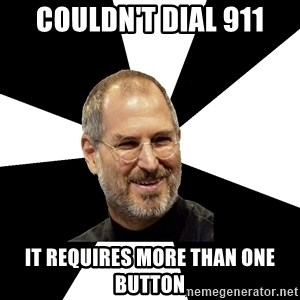 Steve Jobs Says - COULDN'T DIAL 911 IT REQUIRES MORE THAN ONE BUTTON