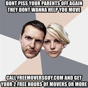Angry Parents - dont piss your parents off again they dont wanna help you move call freemoversguy.com and get your 2 free hours of movers or more