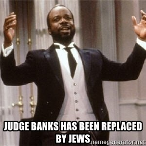 Geoffry - judge banks has been replaced by jews