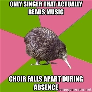 Choir Kiwi - Only singer that actually reads music choir falls apart during absence