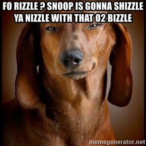 Smughound - Fo Rizzle ? snoop is gonna Shizzle ya nizzle with that O2 bizzle