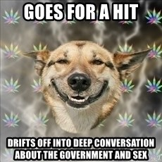 Original Stoner Dog - Goes for a hit Drifts off into deep conversation about the government and sex