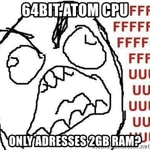 Fuuuu - 64BIT ATOM CPU ONLY ADRESSES 2GB RAM?