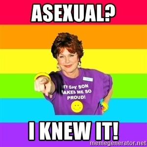 Over Enthusiastic Pflag Mother - ASEXUAL? I KNEW IT!