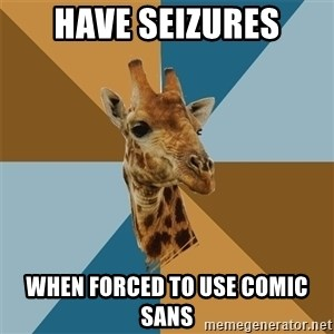 Graphic Design Giraffe - have seizures when forced to use comic sans