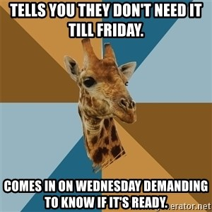 Graphic Design Giraffe - Tells you they don't need it till Friday. Comes in on wednesday demanding to know if it's ready.