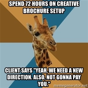 """Graphic Design Giraffe - Spend 72 hours on creative brochure setup Client says """"Yeah, we need a new direction. Also, not gonna pay you."""""""
