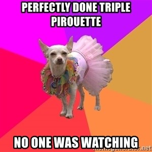 Ballet Chihuahua - pERFECTLY DONE TRIPLE pIROUETTE nO ONE WAS WATCHING