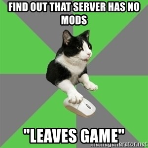 "roleplayercat - fIND OUT THAT SERVER HAS NO MODS ""LEAVES GAME"""