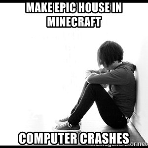 First World Problems - MAKE EPIC HOUSE IN MINECRAFT COMPUTER CRASHES