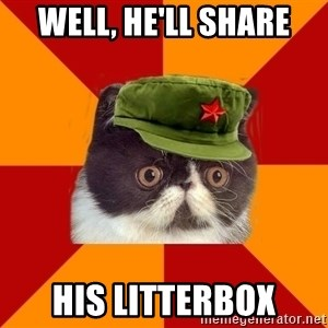 Communist Cat - well, he'll share his litterbox